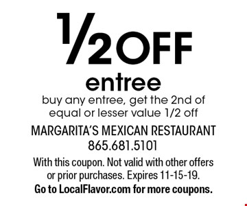1/2 OFF entree buy any entree, get the 2nd of equal or lesser value 1/2 off. With this coupon. Not valid with other offers or prior purchases. Expires 11-15-19.Go to LocalFlavor.com for more coupons.