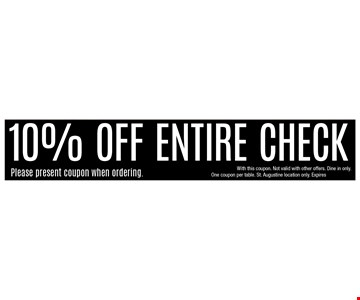 10% off entire check. Please present coupon when ordering. With this coupon. Not valid with other offers. Dine in only.One coupon per table. St. Augustine location only. Expires 04/11/2020