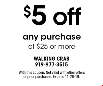 $5 off any purchase of $25 or more. With this coupon. Not valid with other offers or prior purchases. Expires 11-26-19.