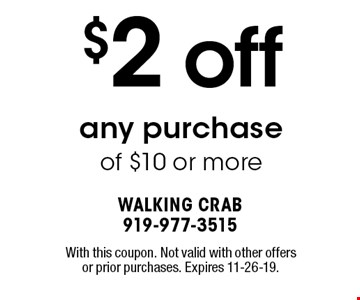 $2 off any purchase of $10 or more. With this coupon. Not valid with other offers or prior purchases. Expires 11-26-19.