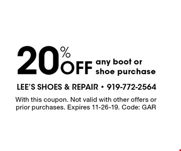 20% OFF any boot orshoe purchase. With this coupon. Not valid with other offers or prior purchases. Expires 11-26-19. Code: GAR