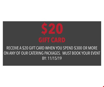 $20 Gift Card when you spend $300 or more on any of our catering packages. Must book your event by: 11/15/19.