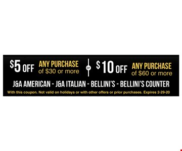$5 off any purchase of $30 or more OR $10 off any purchase of $60 or more. With this coupon. Not valid on holidays or with other offers or prior purchases. Expires 2-29-20.
