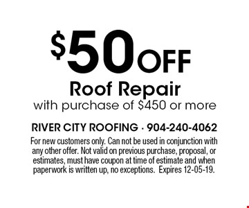 $50 Off Roof Repair with purchase of $450 or more. For new customers only. Can not be used in conjunction with any other offer. Not valid on previous purchase, proposal, or estimates, must have coupon at time of estimate and when paperwork is written up, no exceptions.Expires 12-05-19.