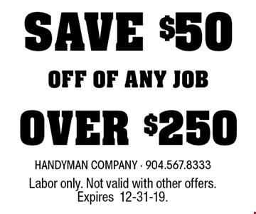 SAVE $50 OFF OF ANY JOBOVER $250. Labor only. Not valid with other offers. Expires12-31-19.