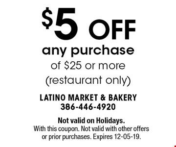 $5 OFF any purchase of $25 or more(restaurant only). Not valid on Holidays.With this coupon. Not valid with other offers or prior purchases. Expires 12-05-19.