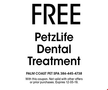 FREE PetzLife Dental Treatment. With this coupon. Not valid with other offers or prior purchases. Expires 12-05-19.
