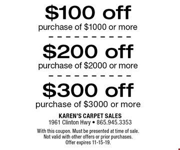 $100 off purchase of $1000 or more. With this coupon. Must be presented at time of sale. Not valid with other offers or prior purchases. Offer expires 11-15-19.