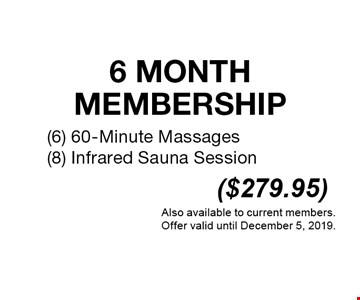 ($279.95) 6 Month Membership / (6) 60-Minute Massages / (8) Infrared Sauna Session . Also available to current members. Offer valid until December 5, 2019.