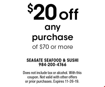 $20 off any purchase of $70 or more. Does not include tax or alcohol. With this coupon. Not valid with other offers or prior purchases. Expires 11-26-19.