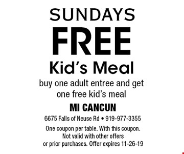 Free Kid's Meal! Buy one adult entree and get one free kid's meal. One coupon per table. With this coupon. Not valid with other offers or prior purchases. Offer expires 11-26-19