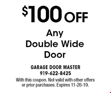 $100 OFF AnyDouble WideDoor. With this coupon. Not valid with other offers or prior purchases. Expires 11-26-19.
