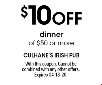 $10Off dinner of $50 or more. With this coupon. Cannot be combined with any other offers. Expires 04-18-20.