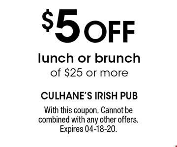 $5 Off lunch or brunchof $25 or more. With this coupon. Cannot be combined with any other offers. Expires 04-18-20.