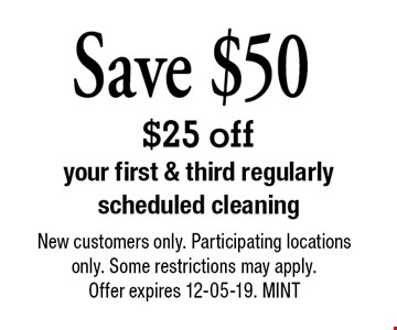 $25 off your first & third regularly scheduled cleaning. New customers only. Participating locations only. Some restrictions may apply. Offer expires 12-05-19. MINT