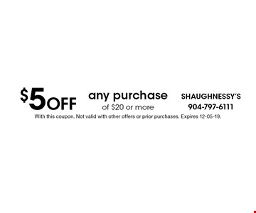 $5 Off any purchase of $20 or more. With this coupon. Not valid with other offers or prior purchases. Expires 12-05-19.