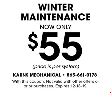 $55 WINTER Maintenance. With this coupon. Not valid with other offers or prior purchases. Expires 12-13-19.