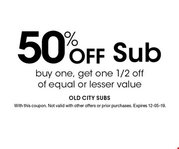 buy one, get one 1/2 off of equal or lesser value. With this coupon. Not valid with other offers or prior purchases. Expires 12-05-19.