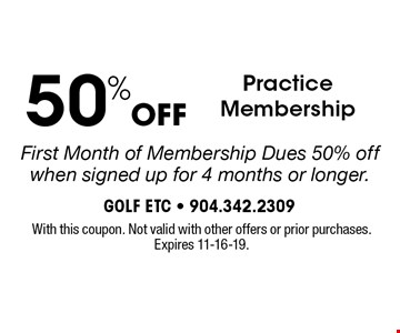 50%OFF Practice MembershipFirst Month of Membership Dues 50% off when signed up for 4 months or longer. . With this coupon. Not valid with other offers or prior purchases. Expires 11-16-19.