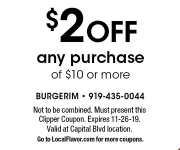 $2 OFF any purchase of $10 or more. Not to be combined. Must present this Clipper Coupon. Expires 11-26-19.Valid at Capital Blvd location. Go to LocalFlavor.com for more coupons.