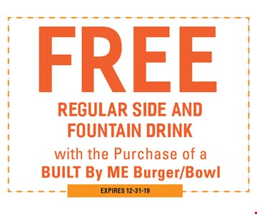Free Regular side and fountain drink with the purchase of a BUILT By ME Burger/Bowl. 12-31-19