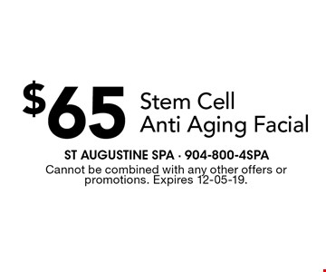 $65 Stem Cell Anti Aging Facial. Cannot be combined with any other offers orpromotions. Expires 12-05-19.