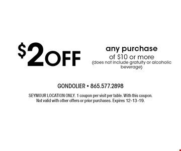 $2Off any purchaseof $10 or more(does not include gratuity or alcoholic beverage) . SEYMOUR LOCATION ONLY. 1 coupon per visitper table. With this coupon. Not valid with other offers or prior purchases. Expires 12-13-19.