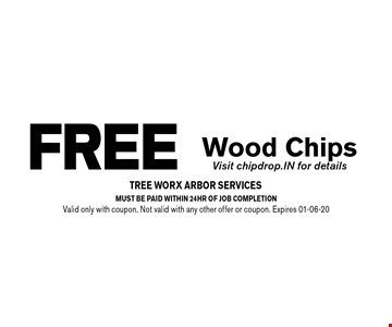 free Wood ChipsVisit chipdrop.IN for details. must be paid within 24hr of job completionValid only with coupon. Not valid with any other offer or coupon. Expires 01-06-20