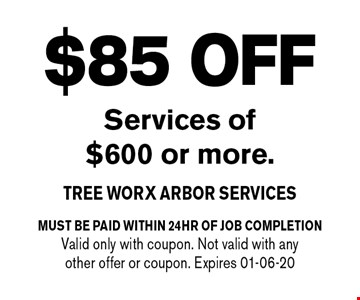 $85 OFF Services of $600 or more.. must be paid within 24hr of job completionValid only with coupon. Not valid with any other offer or coupon. Expires 01-06-20