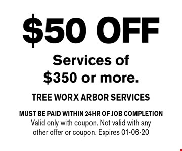 $50 OFF Services of $350 or more.. must be paid within 24hr of job completionValid only with coupon. Not valid with any other offer or coupon. Expires 01-06-20