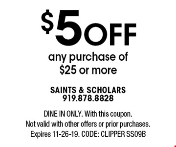 $5OFF any purchase of $25 or more. DINE IN ONLY. With this coupon. Not valid with other offers or prior purchases. Expires 11-26-19. CODE: Clipper SS09B