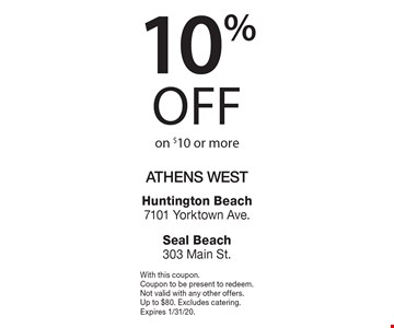 10% off on $10 or more. With this coupon. Coupon to be present to redeem. Not valid with any other offers. Up to $80. Excludes catering. Expires 1/31/20.