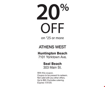 20% off on $25 or more. With this coupon. Coupon to be present to redeem. Not valid with any other offers. Up to $80. Excludes catering. Expires 1/31/20.