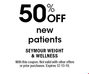 50% OFF newpatients. With this coupon. Not valid with other offers or prior purchases. Expires 12-13-19.
