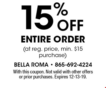 15% ENTIRE ORDER (at reg. price, min. $15 purchase). With this coupon. Not valid with other offers or prior purchases. Expires 12-13-19.
