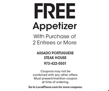 FREE Appetizer With Purchase of 2 Entrees or More. Coupons may not be combined with any other offers. Must present/mention coupon at time of ordering. Go to LocalFlavor.com for more coupons.
