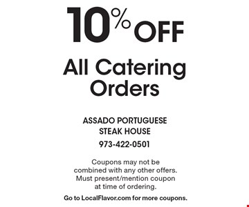 10% Off All Catering Orders. Coupons may not be combined with any other offers. Must present/mention coupon at time of ordering. Go to LocalFlavor.com for more coupons.