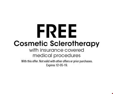 FREE Cosmetic Sclerotherapy with insurance coveredmedical procedures. With this offer. Not valid with other offers or prior purchases. Expires 12-05-19.