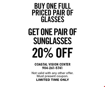 BUY ONE FULL PRICED PAIR OF GLASSES GET one pair of SUNGLASSES20% OFF. Not valid with any other offer. Must present coupon.LIMITED TIME ONLY