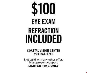 $100eye examrefraction included. Not valid with any other offer. Must present coupon.LIMITED TIME ONLY