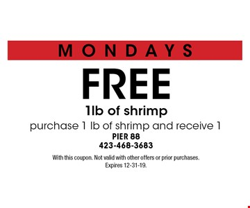 FREE 1lb of shrimp purchase 1 lb of shrimp and receive 1. With this coupon. Not valid with other offers or prior purchases. Expires 12-31-19.