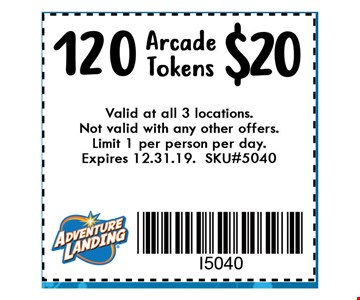 $20 for 120 Arcade Tokens. Valid at all 3 locations. Not valid with any other offers. Limit 1 per person per day. Expires 12-31-19. SKU#5040.