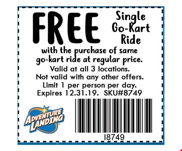 FREE Single Go-Kart Ride with the purchase of same go-kart ride at regular price. Valid at all 3 locations. Not valid with any other offers. Limit 1 per person per day. Expires 12-31-19. SKU#8749.