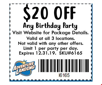 $20 Off Any Birthday Party. Visit website for package details. Valid at all 3 locations. Not valid with any other offers. Limit 1 per party per day. Expires 12-31-19. SKU#6165.