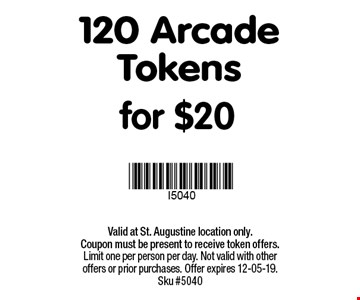120 Arcade Tokens for $20. Valid at St. Augustine location only.Coupon must be present to receive token offers. Limit one per person per day. Not valid with other offers or prior purchases. Offer expires 12-05-19. Sku #5040