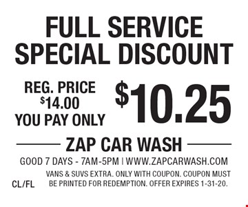 $10.25 Full Service Special Discount. Reg. price $14.00. Vans & SUVs extra. Only with coupon. Coupon must be printed for redemption. Offer expires 1-31-20.CL/FL