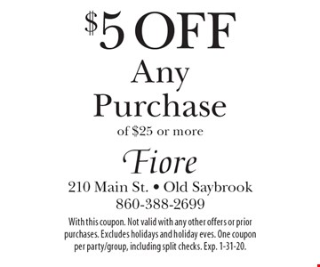 $5 Off Any Purchase of $25 or more. With this coupon. Not valid with any other offers or prior purchases. Excludes holidays and holiday eves. One coupon per party/group, including split checks. Exp. 1-31-20.