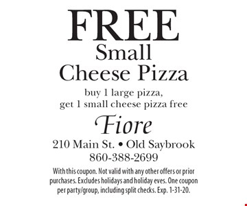 Free Small Cheese Pizza. Buy 1 large pizza, get 1 small cheese pizza free. With this coupon. Not valid with any other offers or prior purchases. Excludes holidays and holiday eves. One coupon per party/group, including split checks. Exp. 1-31-20.