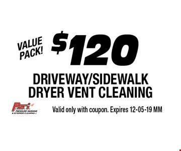 $120 DRIVEWAY/SIDEWALK DRYER VENT CLEANING. Valid only with coupon. Expires 12-05-19 MM