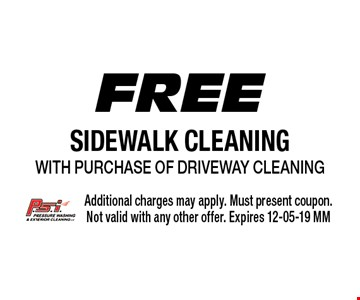 Free Sidewalk Cleaning with purchase of Driveway Cleaning. Additional charges may apply. Must present coupon. Not valid with any other offer. Expires 12-05-19 MM